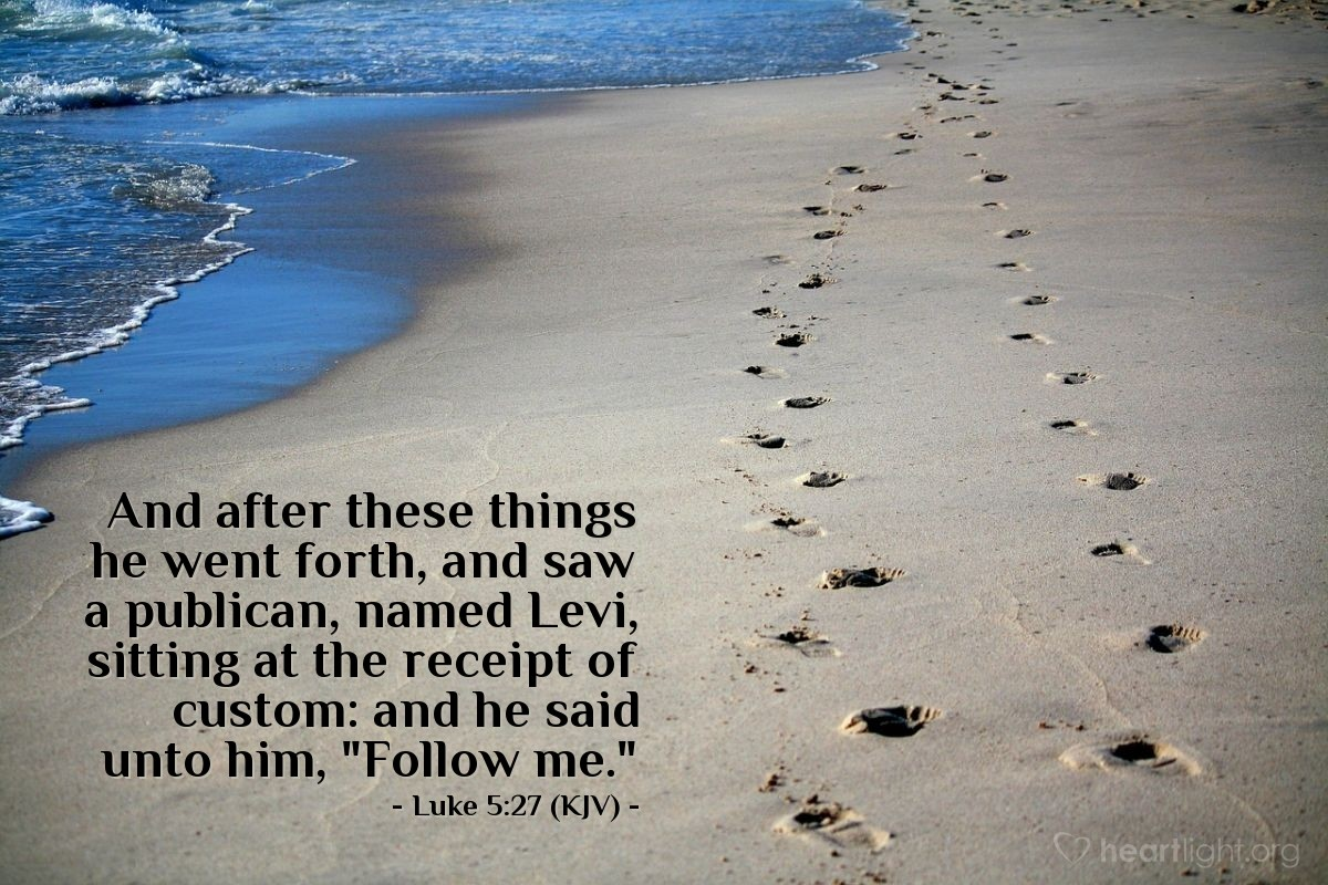 "Illustration of Luke 5:27 (KJV) — And after these things he went forth, and saw a publican, named Levi, sitting at the receipt of custom: and he said unto him, ""Follow me."""