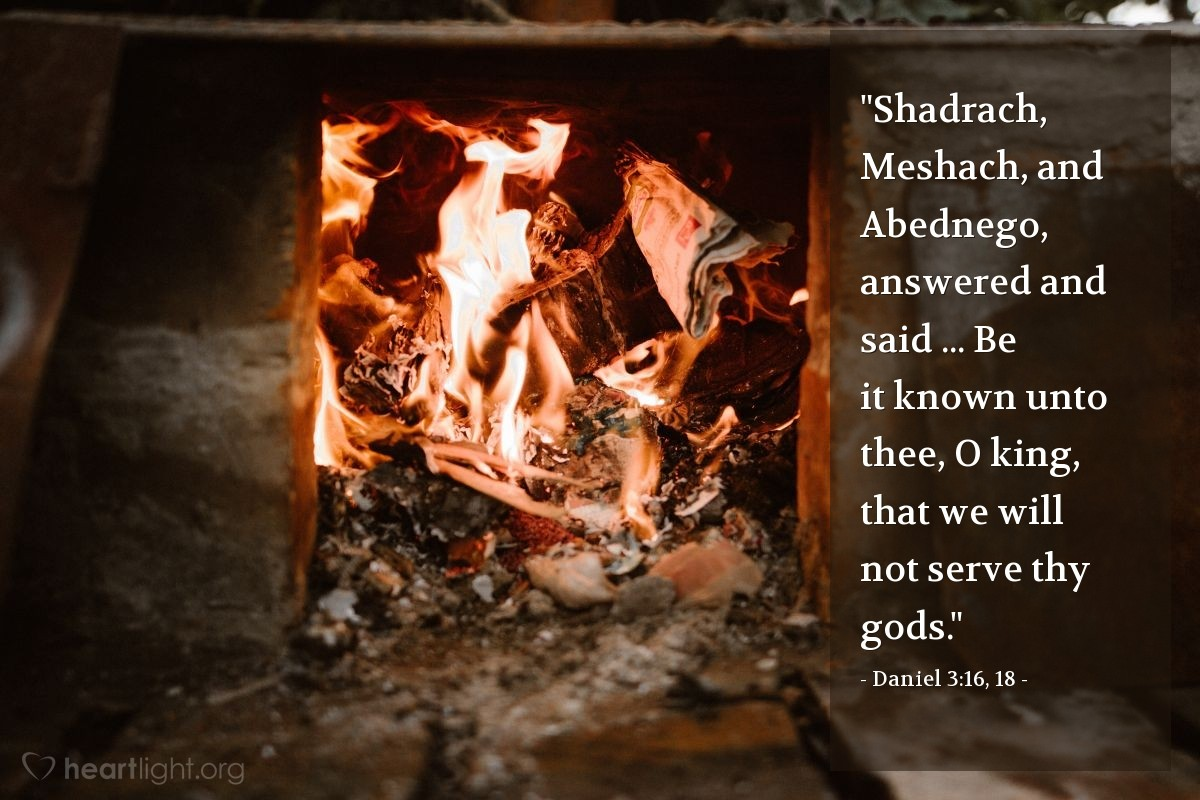 """Illustration of Daniel 3:16, 18 — """"Shadrach, Meshach, and Abednego, answered and said ... Be it known unto thee, O king, that we will not serve thy gods."""""""