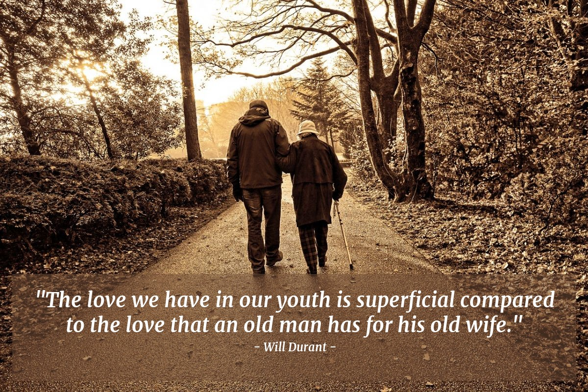 """Illustration of Will Durant — """"The love we have in our youth is superficial compared to the love that an old man has for his old wife."""""""