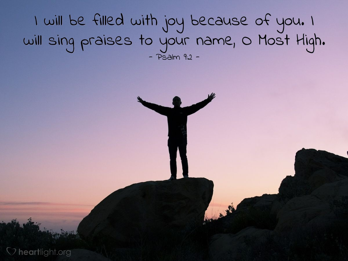Illustration of Psalm 9:2 — I will be filled with joy because of you. I will sing praises to your name, O Most High.