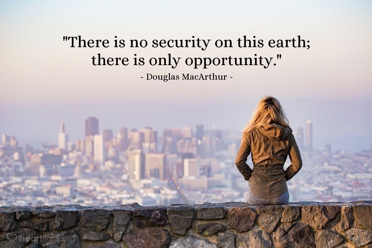 "Illustration of Douglas MacArthur — ""There is no security on this earth; there is only opportunity."""