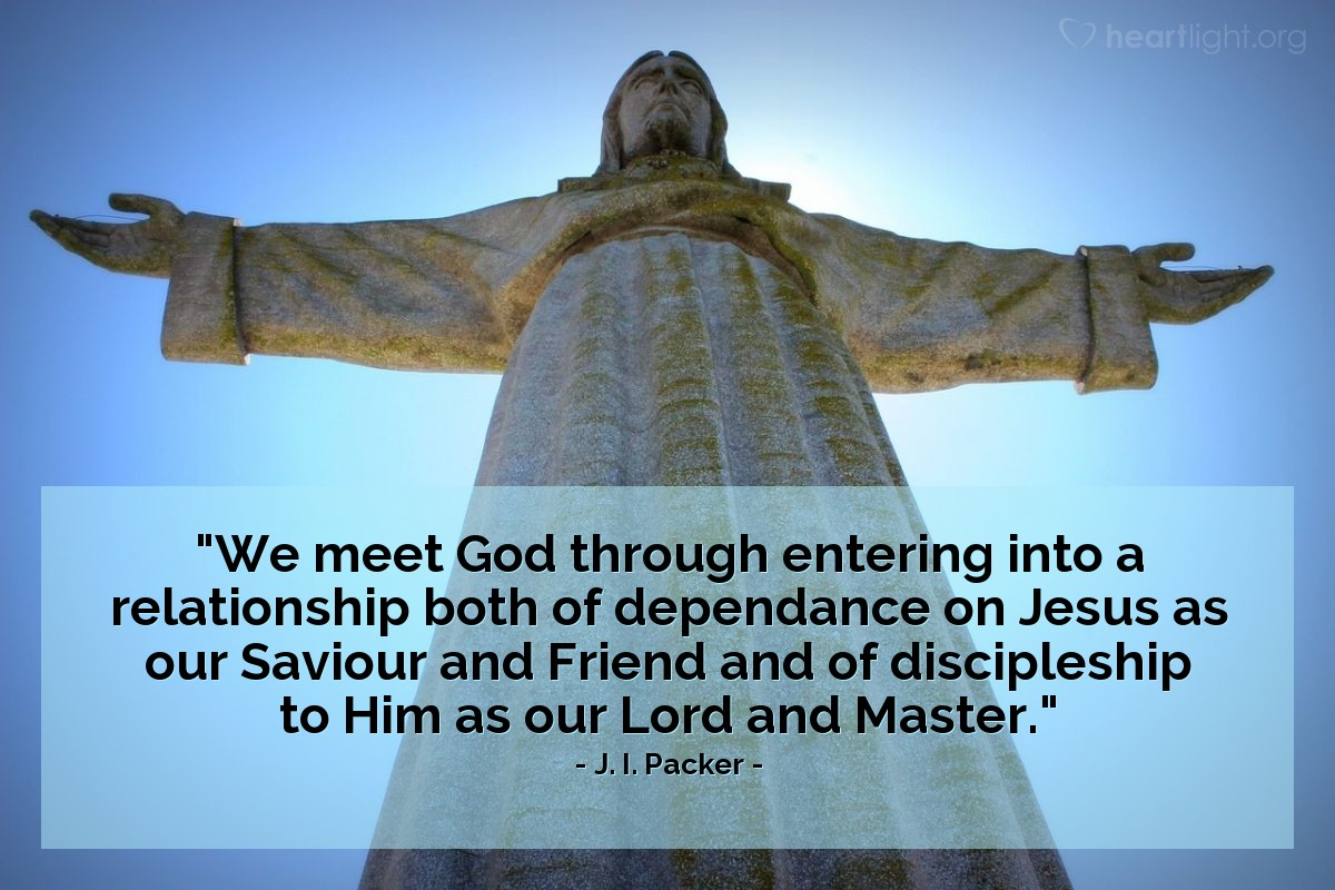 """Illustration of J. I. Packer — """"We meet God through entering into a relationship both of dependance on Jesus as our Saviour and Friend and of discipleship to Him as our Lord and Master."""""""