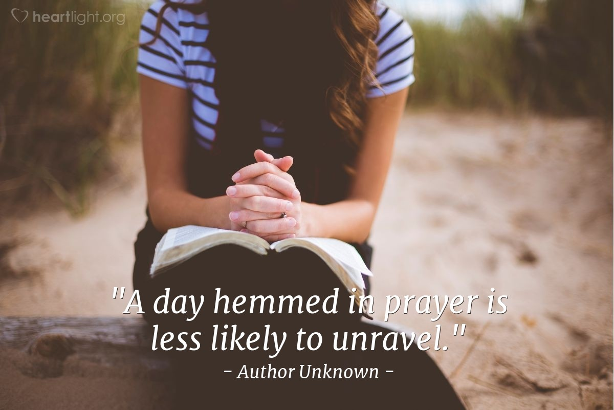 """Illustration of Author Unknown — """"A day hemmed in prayer is less likely to unravel."""""""