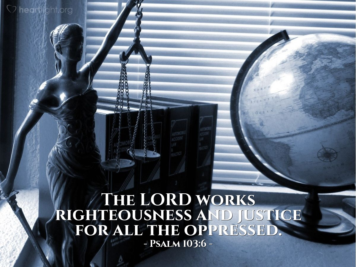 Illustration of Psalm 103:6 — The LORD works righteousness and justice for all the oppressed.