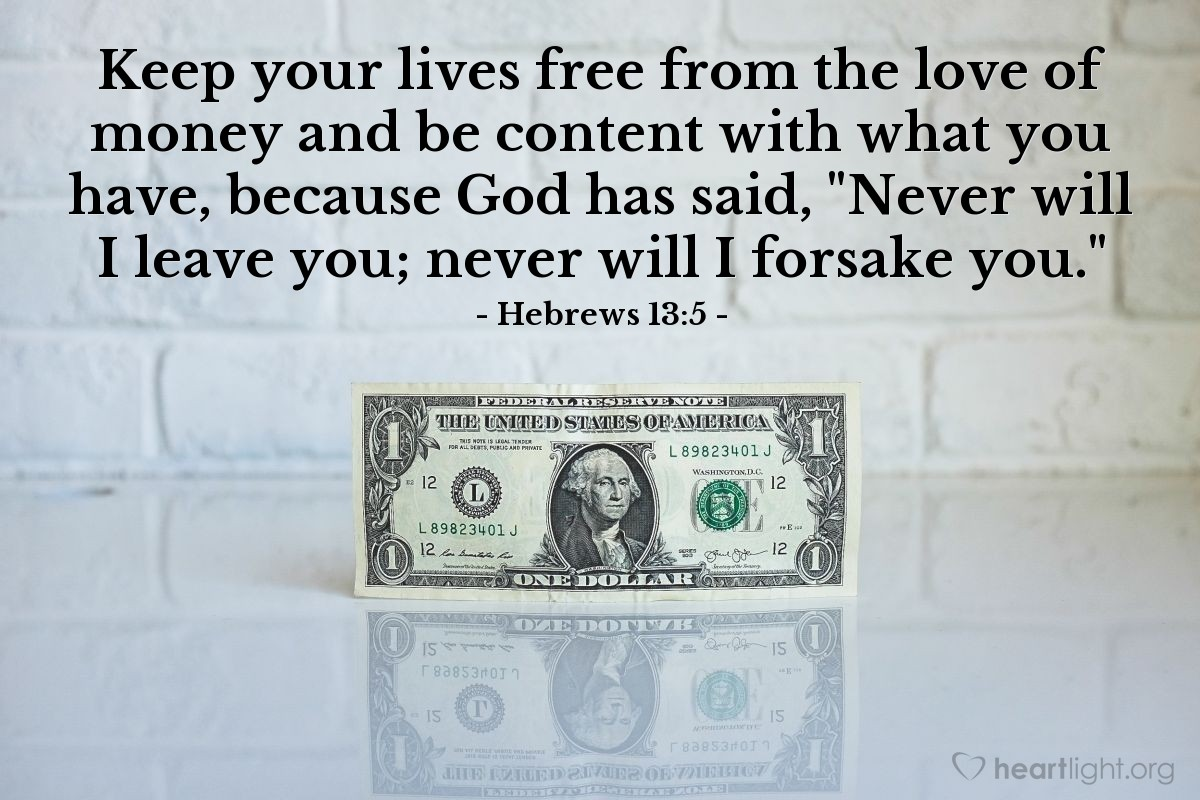 """Illustration of Hebrews 13:5 — Keep your lives free from the love of money and be content with what you have, because God has said, """"Never will I leave you; never will I forsake you."""""""