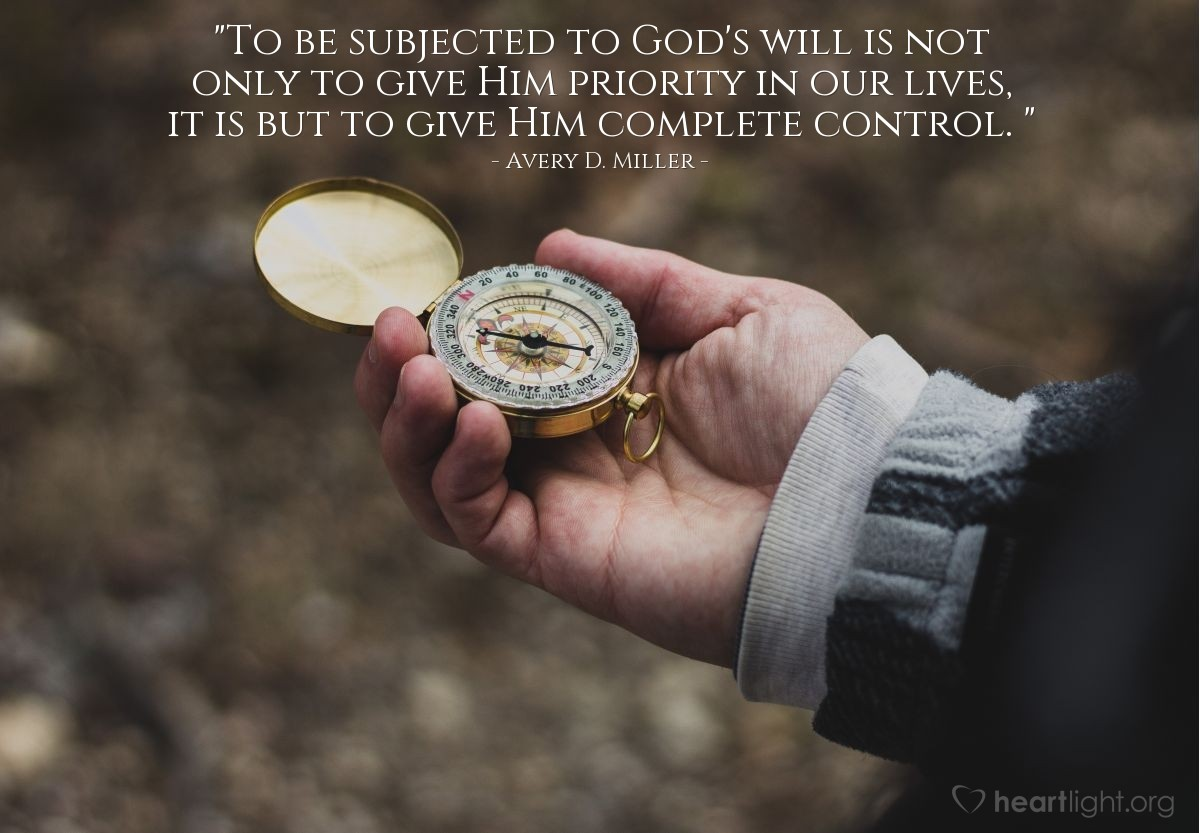 "Illustration of Avery D. Miller — ""To be subjected to God's will is not only to give Him priority in our lives, it is but to give Him complete control.