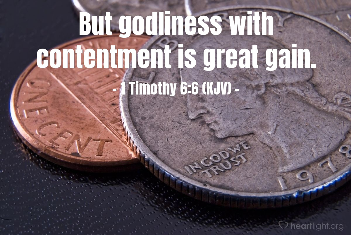 Illustration of 1 Timothy 6:6 (KJV) — But godliness with contentment is great gain.