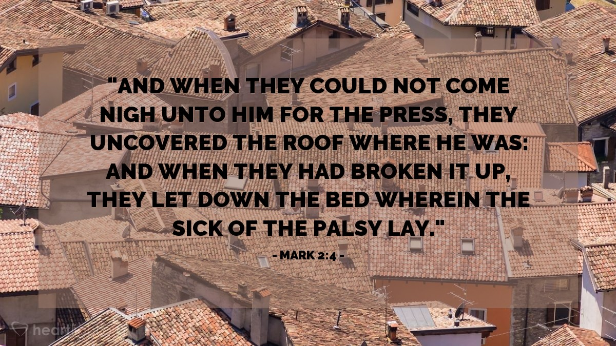 "Illustration of Mark 2:4 — ""And when they could not come nigh unto him for the press, they uncovered the roof where he was: and when they had broken it up, they let down the bed wherein the sick of the palsy lay."""