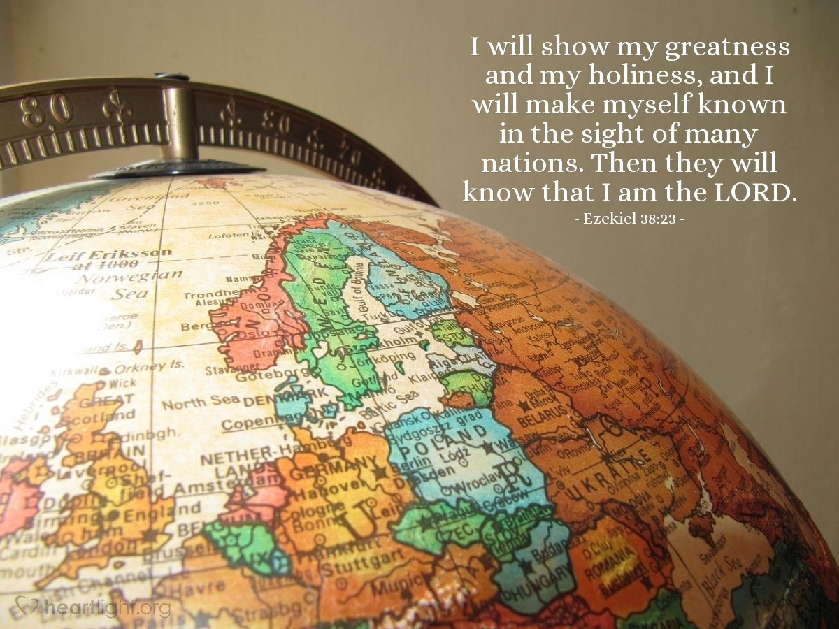 Illustration of Ezekiel 38:23 — I will show my greatness and my holiness, and I will make myself known in the sight of many nations. Then they will know that I am the LORD.