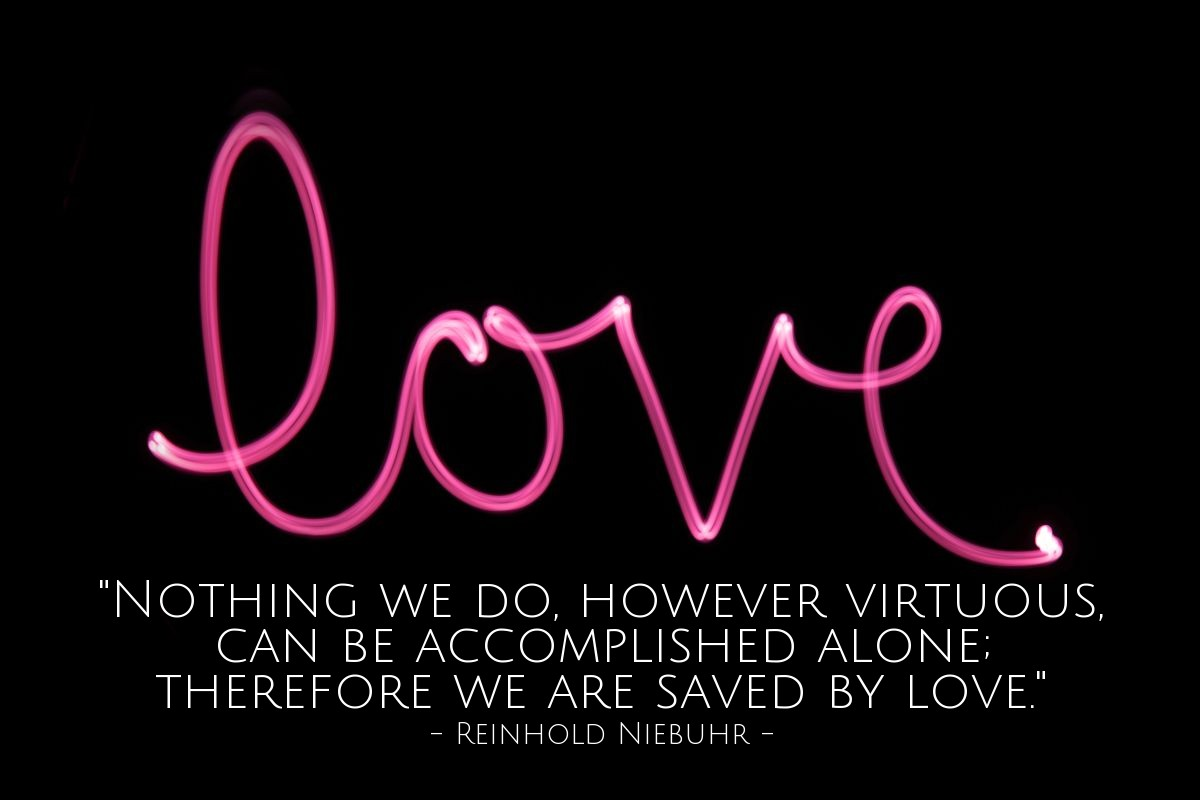 """Illustration of Reinhold Niebuhr — """"Nothing we do, however virtuous, can be accomplished alone; therefore we are saved by love."""""""