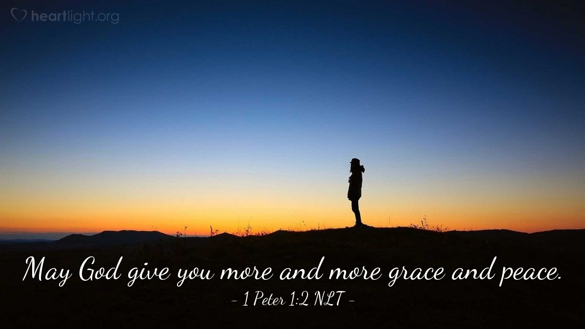 Illustration of 1 Peter 1:2 NLT —  May God give you more and more grace and peace.