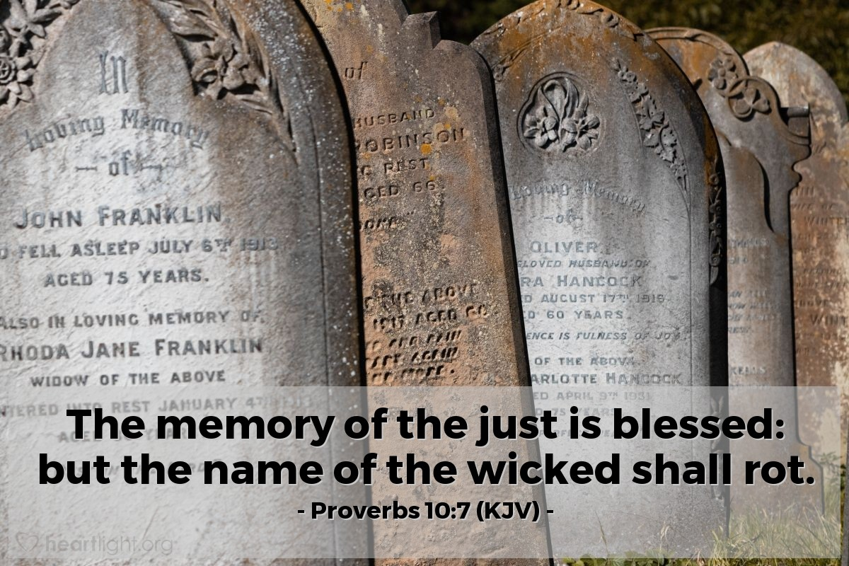 Illustration of Proverbs 10:7 (KJV) — The memory of the just is blessed: but the name of the wicked shall rot.