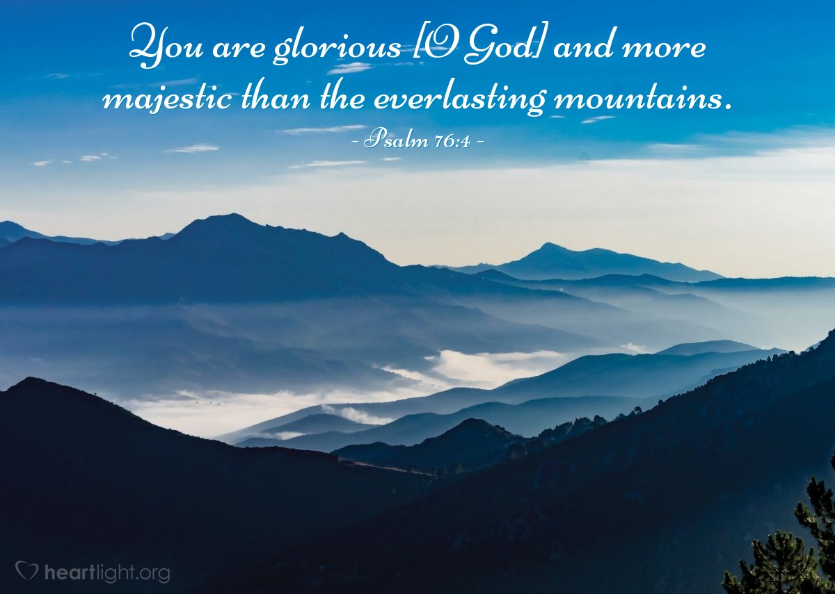 Illustration of Psalm 76:4 — You are glorious [O God] and more majestic than the everlasting mountains.