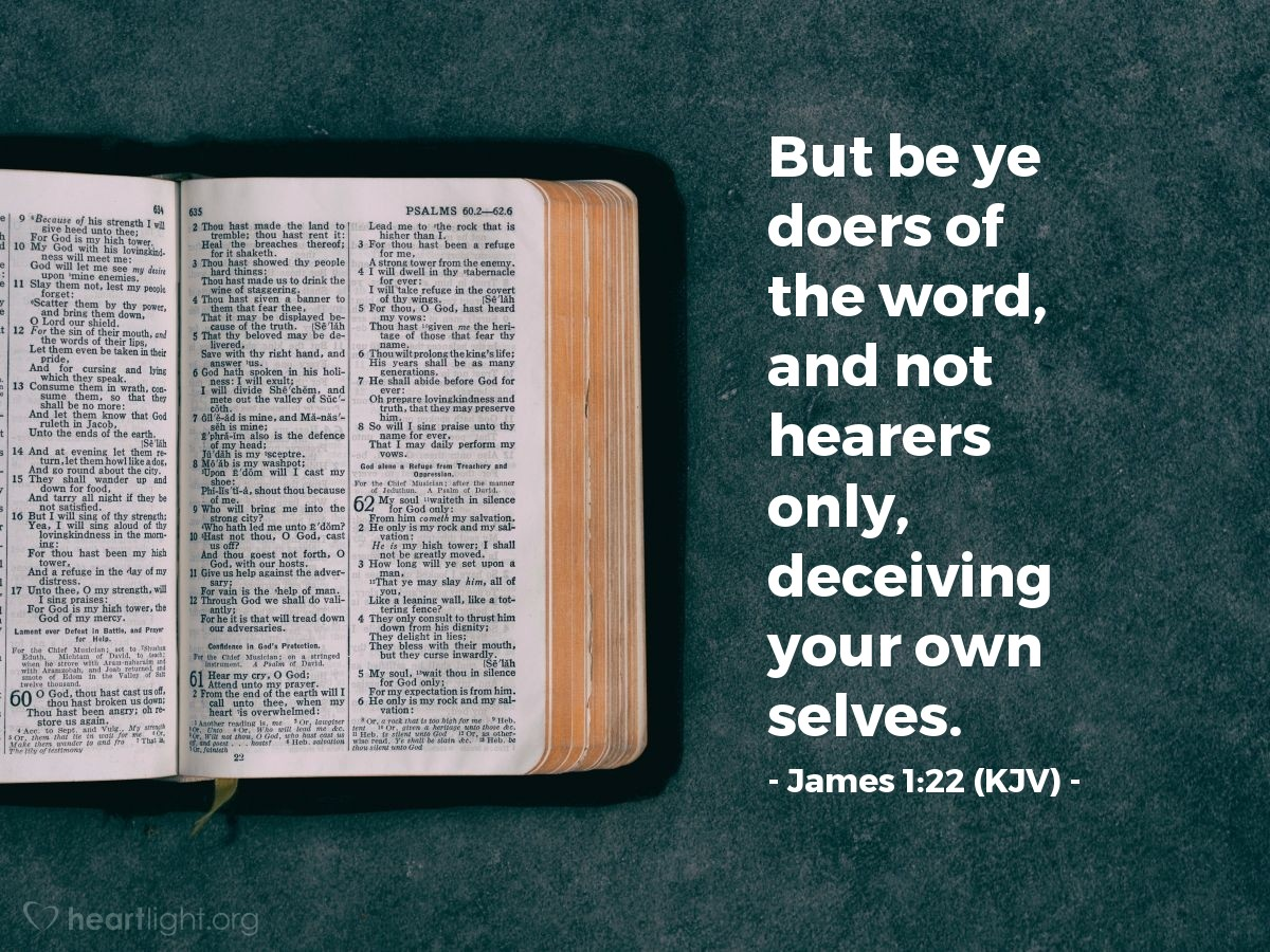Illustration of James 1:22 (KJV) — But be ye doers of the word, and not hearers only, deceiving your own selves.