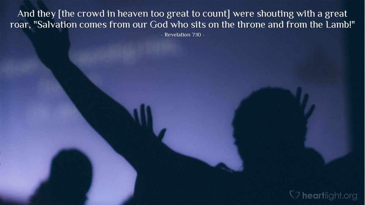 """Illustration of Revelation 7:10 — And they [the crowd in heaven too great to count] were shouting with a great roar, """"Salvation comes from our God who sits on the throne and from the Lamb!"""""""