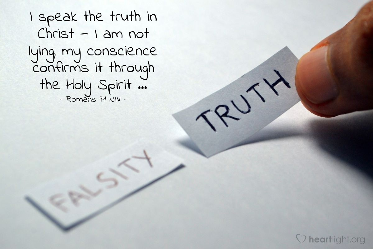 Illustration of Romans 9:1 NIV — I speak the truth in Christ — I am not lying, my conscience confirms it through the Holy Spirit ...
