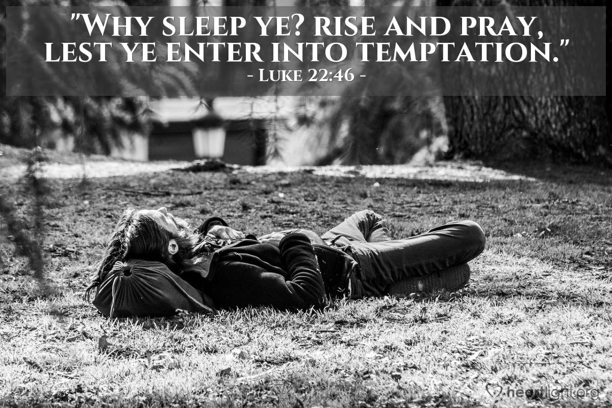"""Illustration of Luke 22:46 — """"Why sleep ye? rise and pray, lest ye enter into temptation."""""""