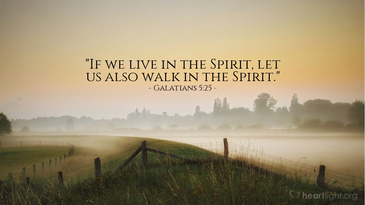 "Illustration of Galatians 5:25 — ""If we live in the Spirit, let us also walk in the Spirit."""