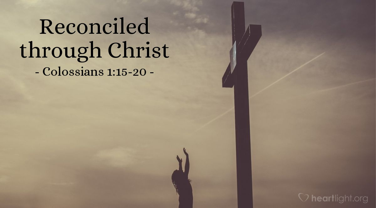 Reconciled through Christ — Colossians 1:15-20