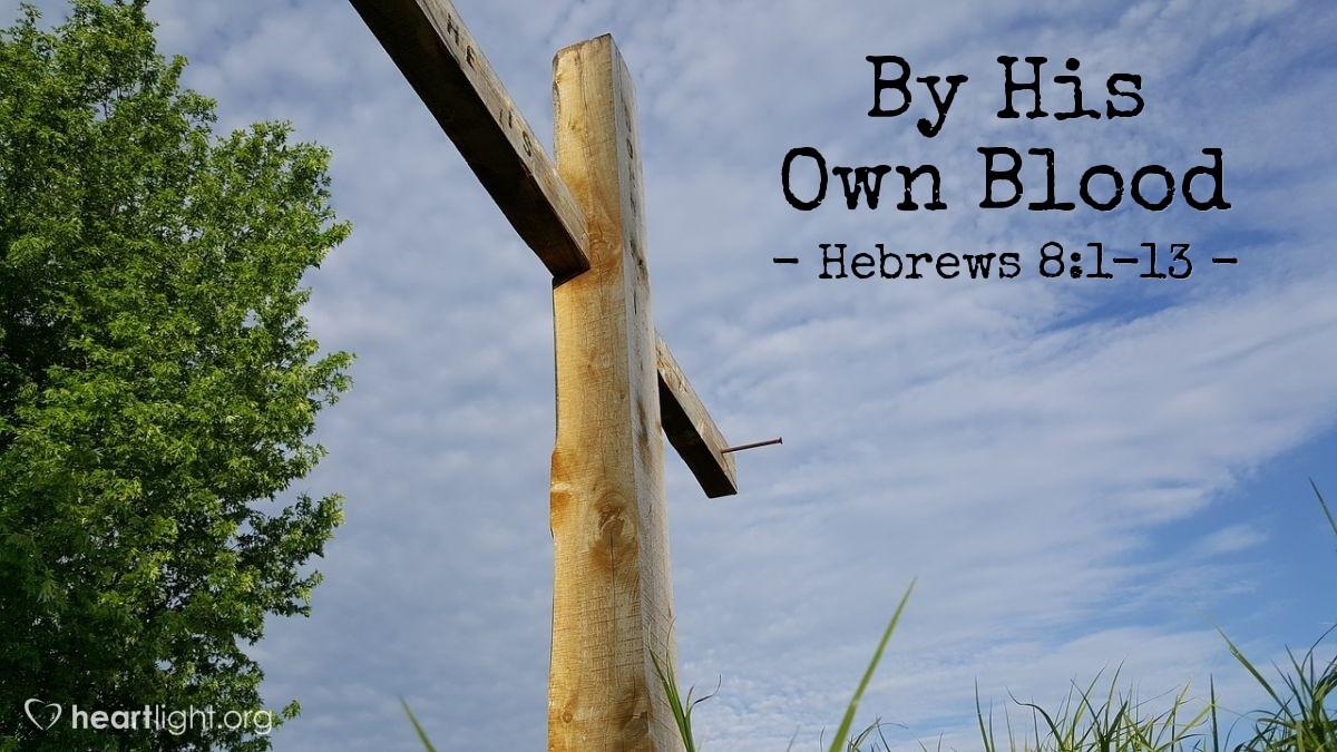 By His Own Blood — Hebrews 8:1-13