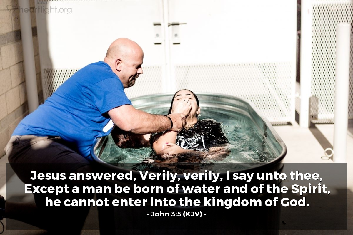 Illustration of John 3:5 (KJV) — Jesus answered, Verily, verily, I say unto thee, Except a man be born of water and of the Spirit, he cannot enter into the kingdom of God.
