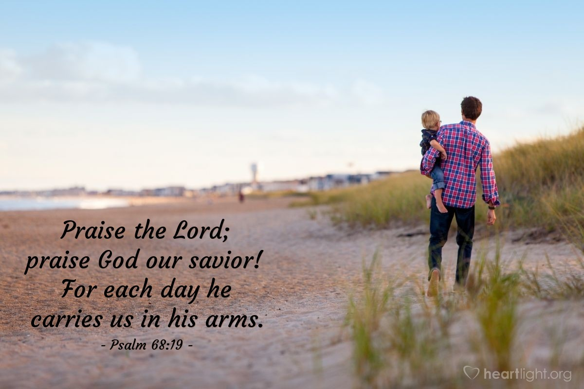 Illustration of Psalm 68:19 — Praise the Lord; praise God our savior! For each day he carries us in his arms.