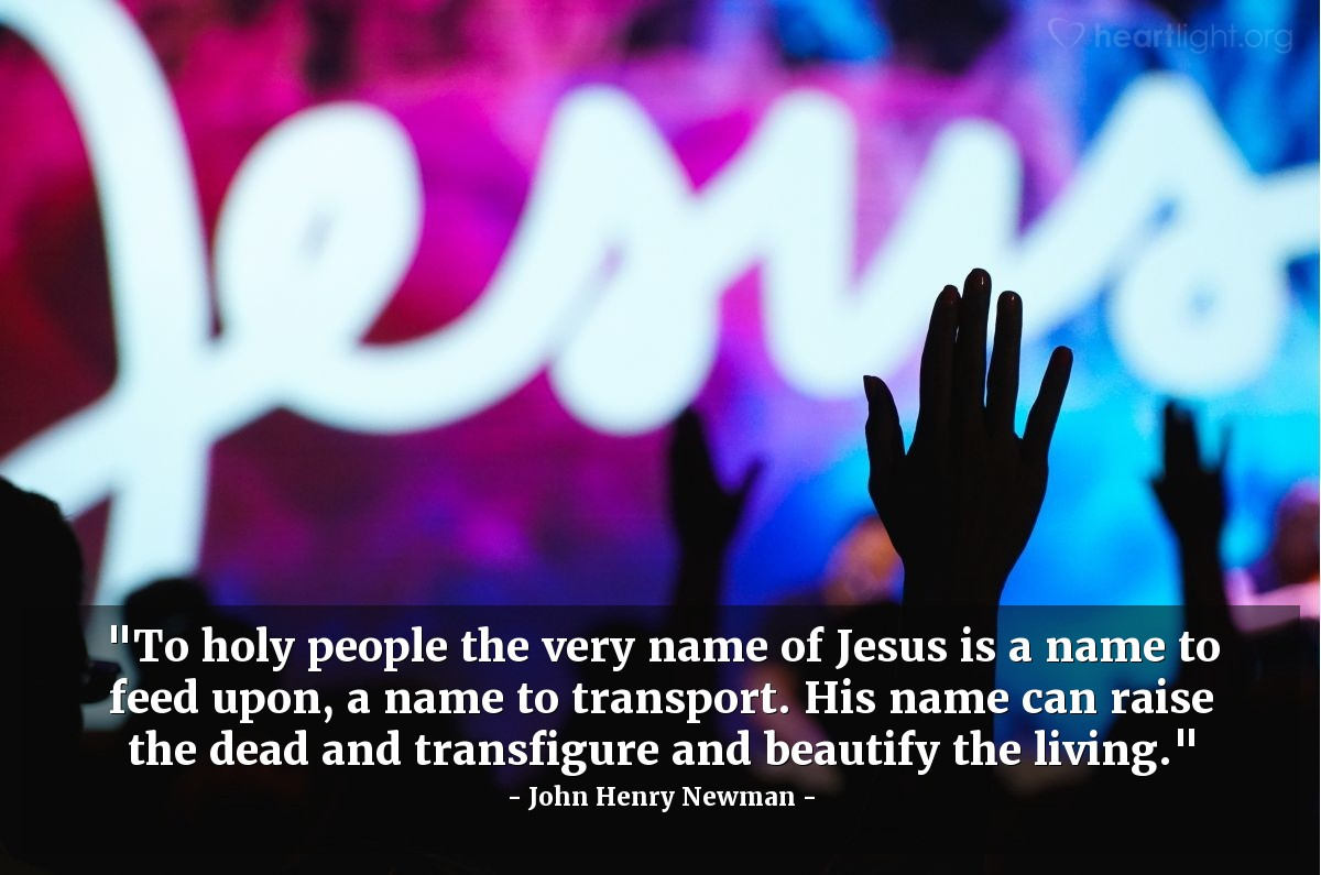 """Illustration of John Henry Newman — """"To holy people the very name of Jesus is a name to feed upon, a name to transport. His name can raise the dead and transfigure and beautify the living."""""""
