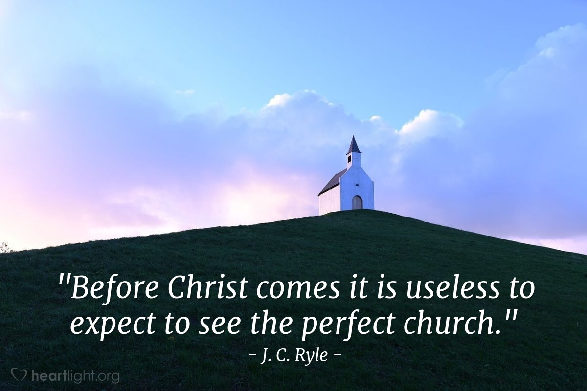 """Illustration of J. C. Ryle — """"Before Christ comes it is useless to expect to see the perfect church."""""""
