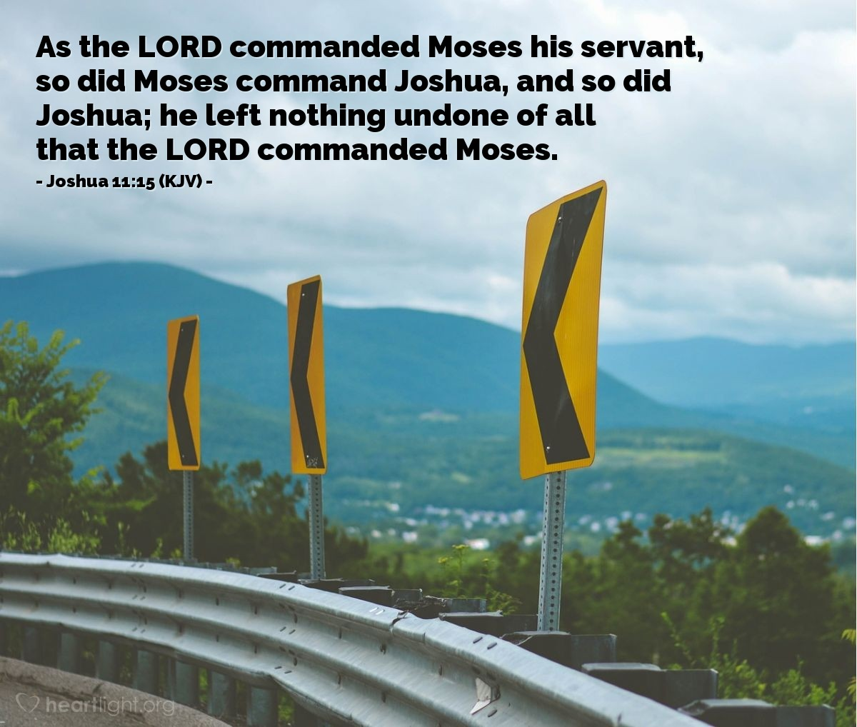 Illustration of Joshua 11:15 (KJV) — As the LORD commanded Moses his servant, so did Moses command Joshua, and so did Joshua; he left nothing undone of all that the LORD commanded Moses.