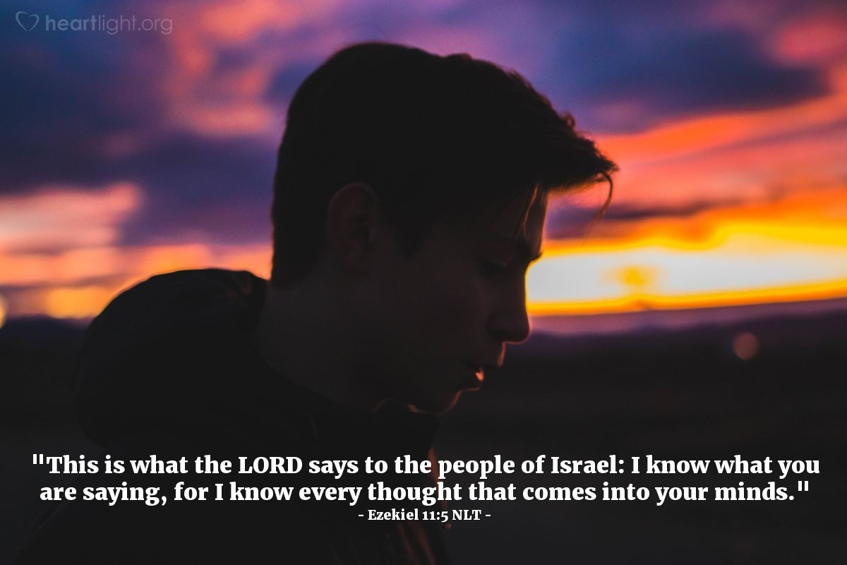 """Illustration of Ezekiel 11:5 NLT — """"This is what the LORD says to the people of Israel: I know what you are saying, for I know every thought that comes into your minds."""""""