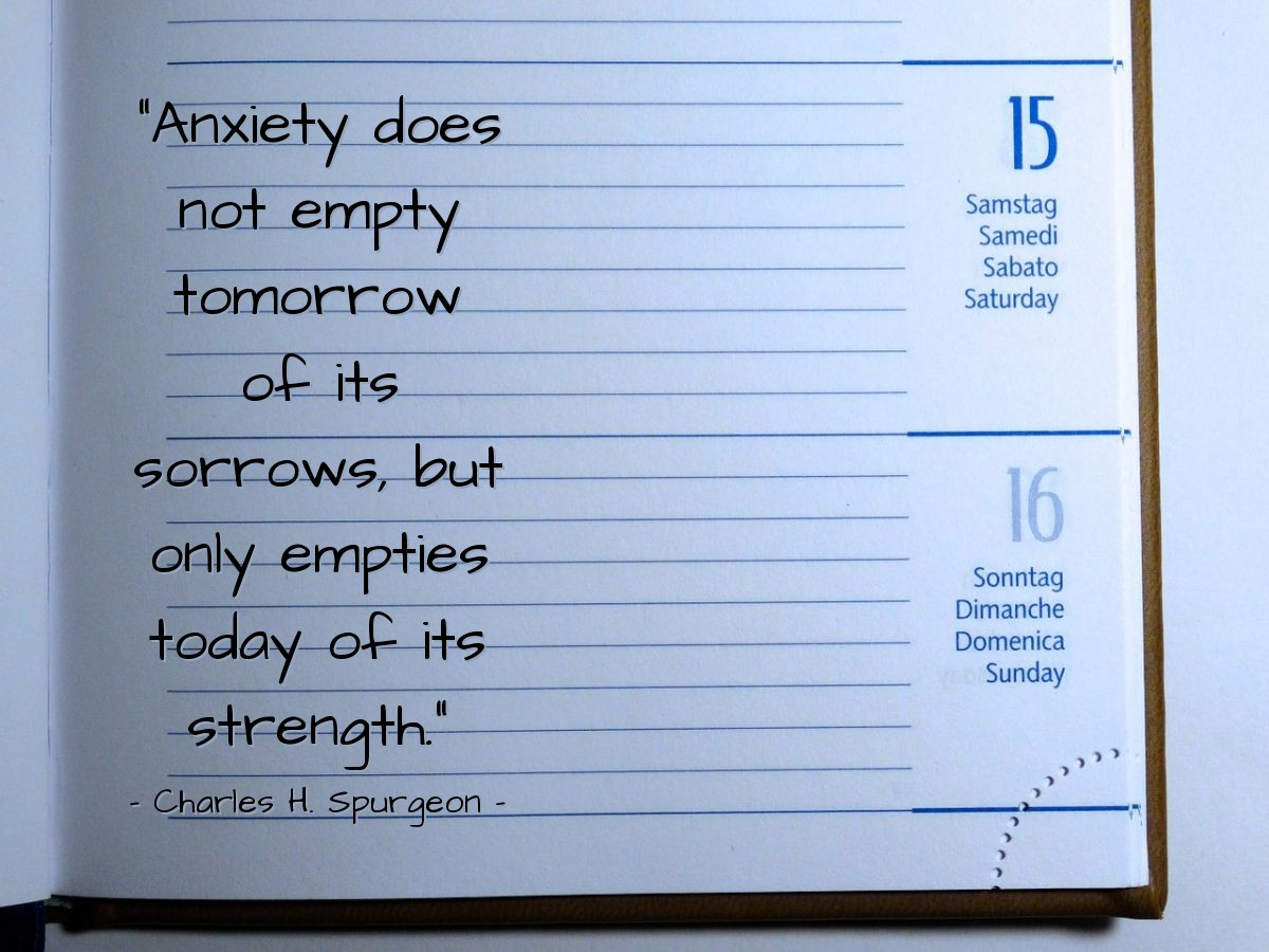 """Illustration of Charles H. Spurgeon — """"Anxiety does not empty tomorrow of its sorrows, but only empties today of its strength."""""""