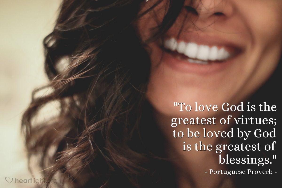 """Illustration of Portuguese Proverb — """"To love God is the greatest of virtues; to be loved by God is the greatest of blessings."""""""