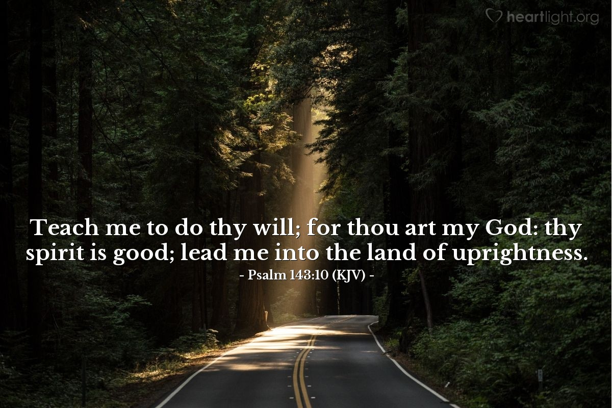 Illustration of Psalm 143:10 (KJV) — Teach me to do thy will; for thou art my God: thy spirit is good; lead me into the land of uprightness.