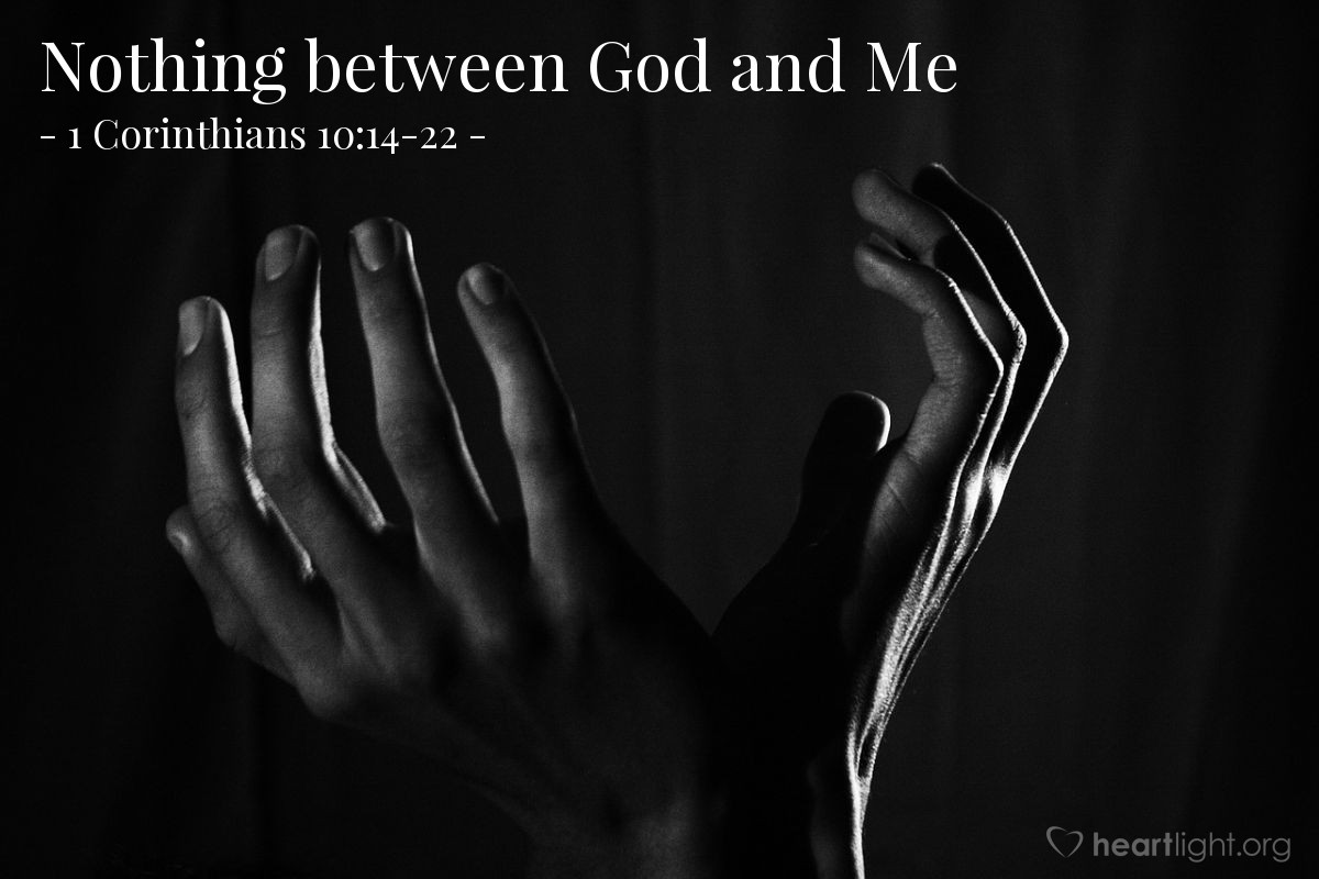 Nothing between God and Me — 1 Corinthians 10:14-22