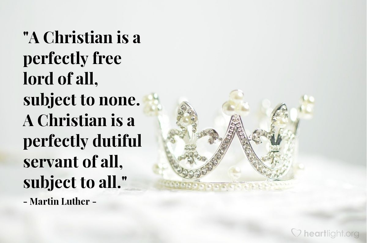 """Illustration of Martin Luther — """"A Christian is a perfectly free lord of all, subject to none. A Christian is a perfectly dutiful servant of all, subject to all."""""""