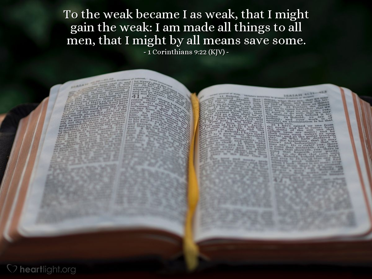Illustration of 1 Corinthians 9:22 (KJV) — To the weak became I as weak, that I might gain the weak: I am made all things to all men, that I might by all means save some.