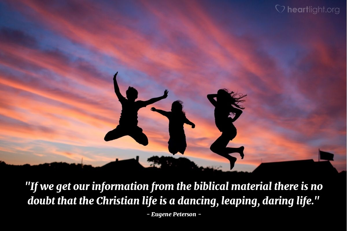 """Illustration of Eugene Peterson — """"If we get our information from the biblical material there is no doubt that the Christian life is a dancing, leaping, daring life."""""""