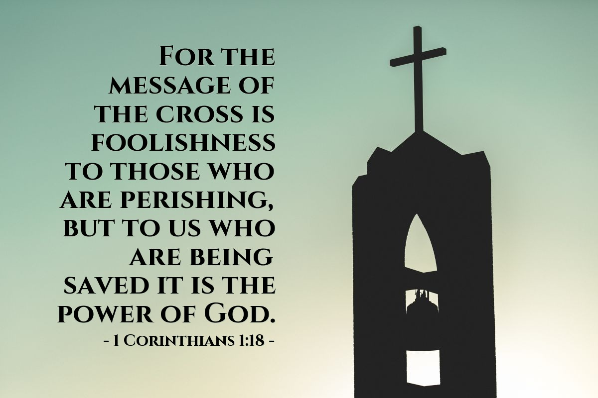 Illustration of 1 Corinthians 1:18 — For the message of the cross is foolishness to those who are perishing, but to us who are being saved it is the power of God.