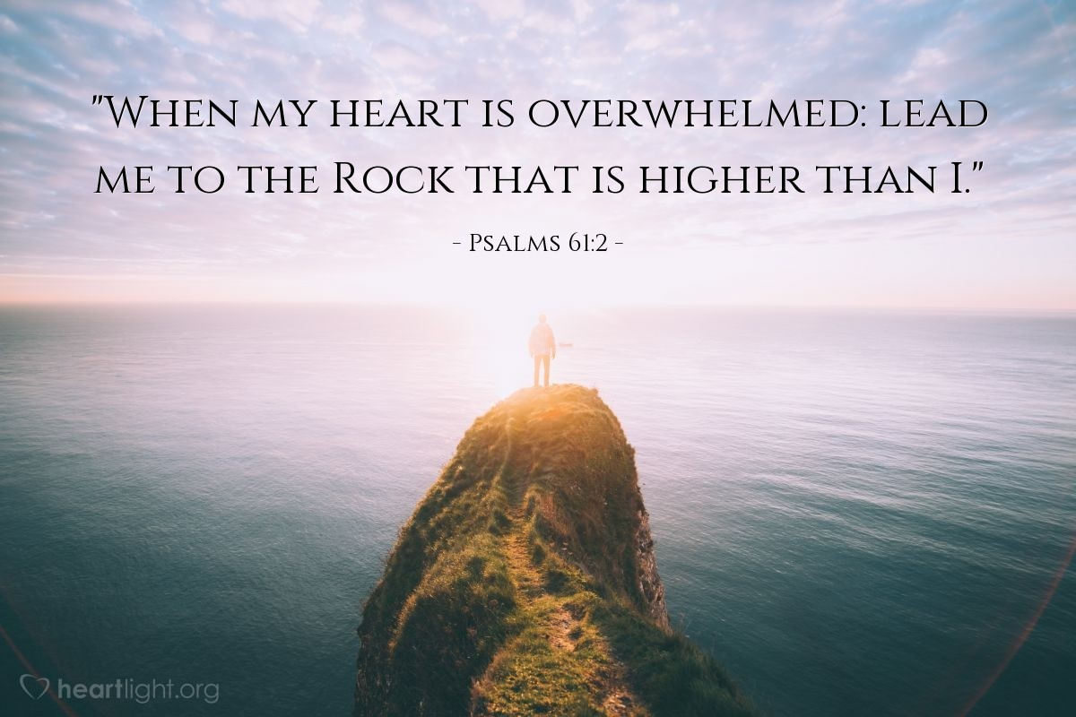 "Illustration of Psalms 61:2 — ""When my heart is overwhelmed: lead me to the Rock that is higher than I."""