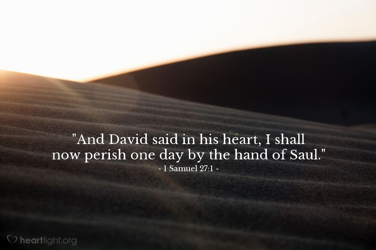 "Illustration of 1 Samuel 27:1 — ""And David said in his heart, I shall now perish one day by the hand of Saul."""