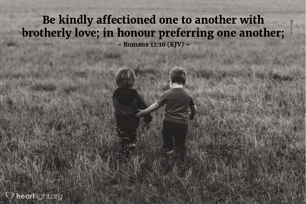 Illustration of Romans 12:10 (KJV) — Be kindly affectioned one to another with brotherly love; in honour preferring one another;