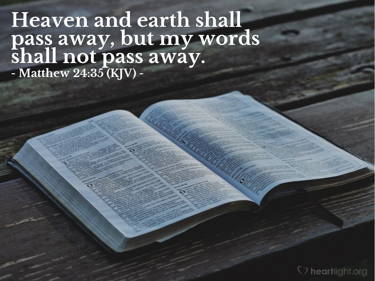 Illustration of Matthew 24:35 (KJV) — Heaven and earth shall pass away, but my words shall not pass away.
