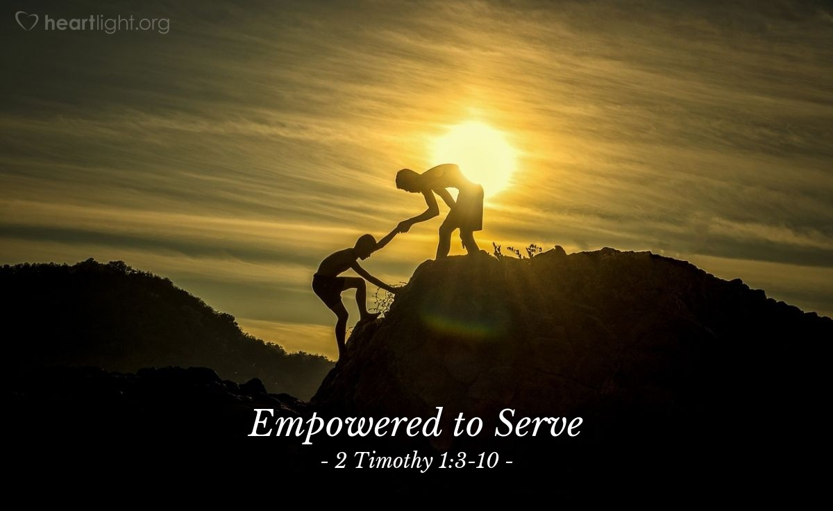 Empowered to Serve — 2 Timothy 1:3-10