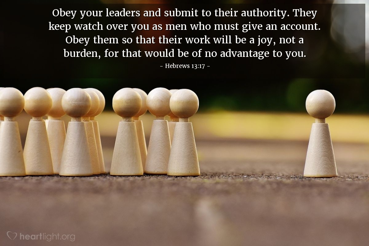 Illustration of Hebrews 13:17 — Obey your leaders and submit to their authority. They keep watch over you as men who must give an account. Obey them so that their work will be a joy, not a burden, for that would be of no advantage to you.