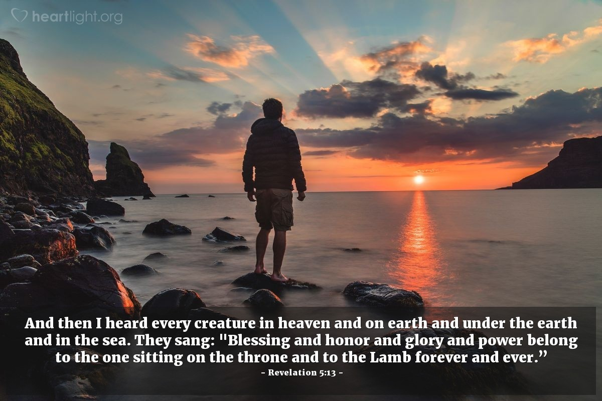 """Illustration of Revelation 5:13 — And then I heard every creature in heaven and on earth and under the earth and in the sea. They sang: """"Blessing and honor and glory and power belong to the one sitting on the throne and to the Lamb forever and ever."""""""