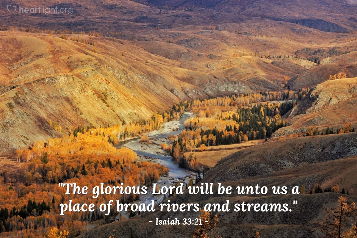 """Illustration of Isaiah 33:21 — """"The glorious Lord will be unto us a place of broad rivers and streams."""""""