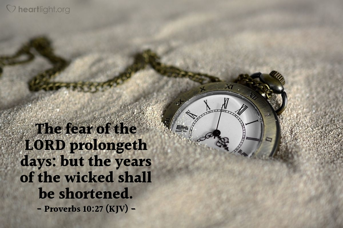 Illustration of Proverbs 10:27 (KJV) — The fear of the LORD prolongeth days: but the years of the wicked shall be shortened.