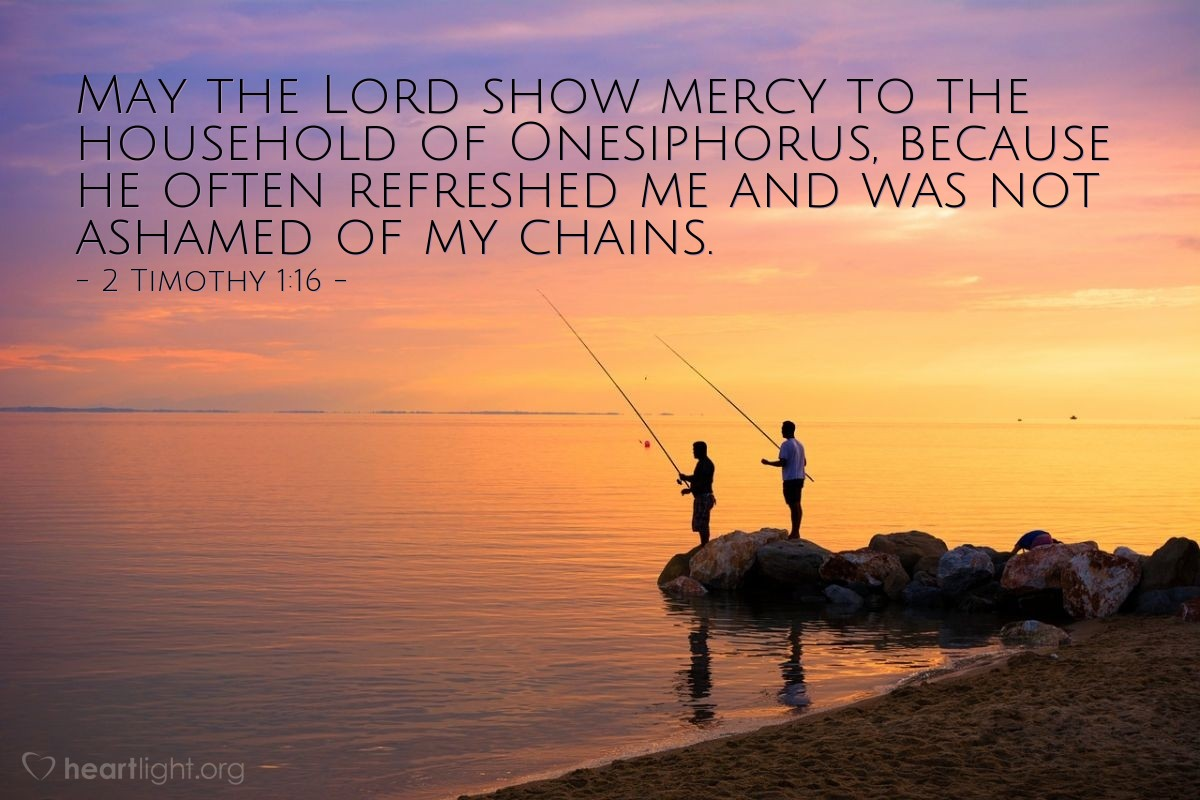 Illustration of 2 Timothy 1:16 — May the Lord show mercy to the household of Onesiphorus, because he often refreshed me and was not ashamed of my chains.
