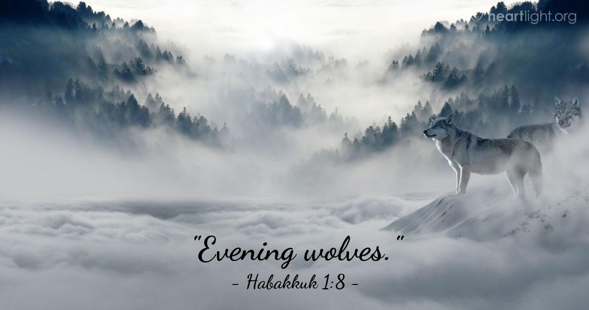 "Illustration of Habakkuk 1:8 — ""Evening wolves."""