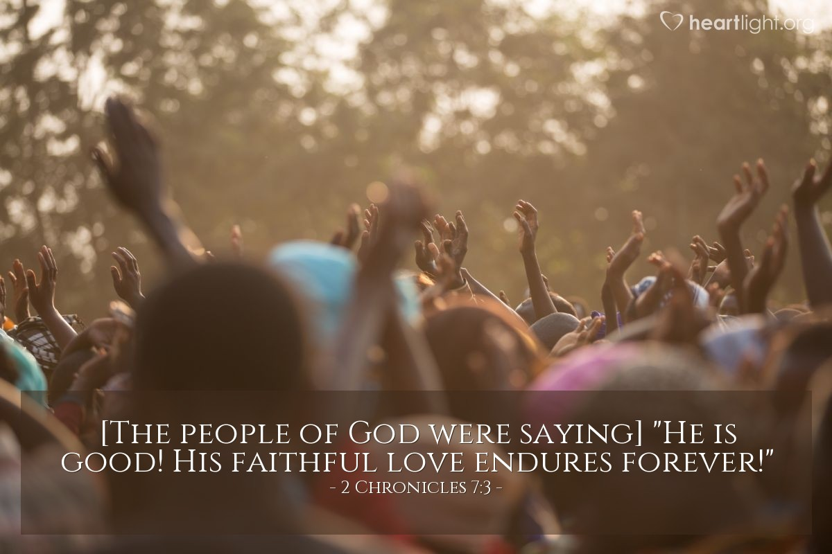 """Illustration of 2 Chronicles 7:3 — [The people of God were saying] """"He is good! His faithful love endures forever!"""""""